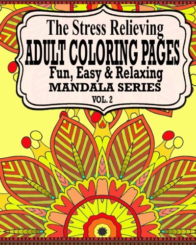 The Stress Relieving Adult Coloring Pages The Fun Easy Relaxing Mandala Series Vol 2